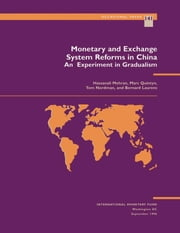 Monetary and Exchange System Reforms in China: An Experiment in Gradualism ebook by Marc Mr. Quintyn,Bernard Mr. Laurens,Hassanali Mr. Mehran,Tom Mr. Nordman