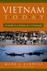Vietnam Today - A Guide to a Nation at a Crossroads ebook by Mark A. Ashwill