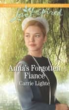 Anna's Forgotten Fiancé (Mills & Boon Love Inspired) (Amish Country Courtships, Book 2) ebook by Carrie Lighte