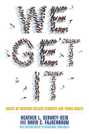 We Get It - Voices of Grieving College Students and Young Adults ebook by Heather L. Servaty-Seib,David C. Fajgenbaum