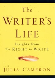 The Writer's Life - Insights from The Right to Write ebook by Julia Cameron