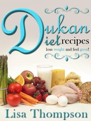 Dukan Diet Recipes! ebook by Lisa Thompson