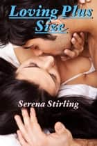 Loving Plus Size (BBW Romance) ebook by Serena Stirling