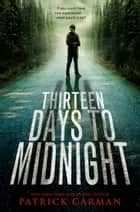 Thirteen Days to Midnight ebook by Patrick Carman