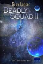 Deadly Squad II ebook by Gray Lanter