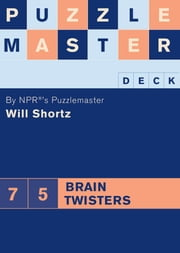 Puzzlemaster Deck: 75 Brain Twisters ebook by Will Shortz
