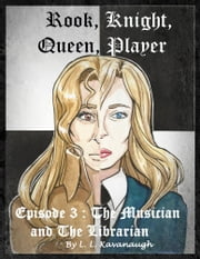 Rook, Knight, Queen, Player: Stalemate Episode 3: The Musician and The Librarian ebook by L L Kavanaugh