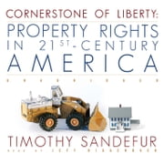 Cornerstone of Liberty - Property Rights in 21st-Century America audiobook by Timothy Sandefur