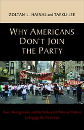 Why Americans Don't Join the Party - Race, Immigration, and the Failure (of Political Parties) to Engage the Electorate ebook by Zoltan L. Hajnal,Taeku Lee