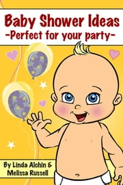 Baby Shower Ideas: Perfect for your party - ebook by Linda Alchin