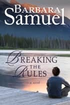 Breaking the Rules ebook by Barbara Samuel