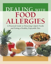 Dealing with Food Allergies: A Practical Guide to Detecting Culprit Foods and Eating a Healthy, Enjoyable Diet ebook by Vickerstaff Joneja, Janice