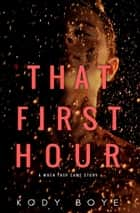 That First Hour: A When They Came Story ebook by Kody Boye