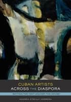 Cuban Artists Across the Diaspora - Setting the Tent Against the House ebook by Andrea O'Reilly Herrera
