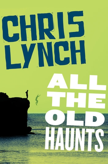 All the Old Haunts ebook by Chris Lynch