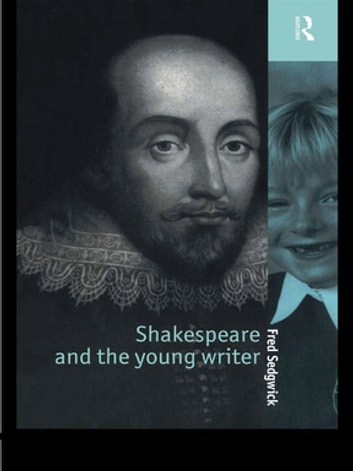 Shakespeare and the Young Writer ebook by Fred Sedgwick