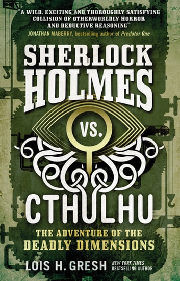 Sherlock Holmes vs. Cthulhu The Adventure of the Deadly Dimensions ebook by Lois H Gresh