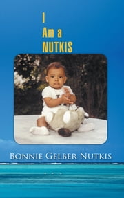 I Am a Nutkis ebook by Bonnie Gelber Nutkis