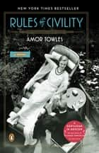 Rules of Civility: A Novel ebook de Amor Towles