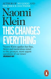 This Changes Everything - Capitalism vs. the Climate ebook by Naomi Klein