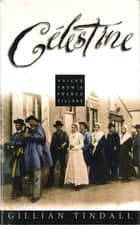 Celestine - Voices From A French Village ebook by Gillian Tindall