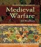 The Routledge Companion to Medieval Warfare ebook by Jim Bradbury