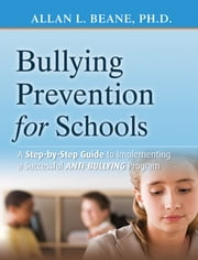 Bullying Prevention for Schools - A Step-by-Step Guide to Implementing a Successful Anti-Bullying Program ebook by Allan L. Beane