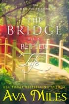 The Bridge to a Better Life ebook by Ava Miles