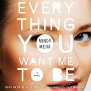 Everything You Want Me to Be - A Thriller audiobook by Mindy Mejia