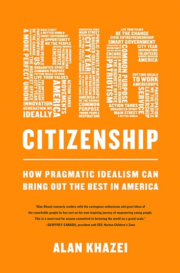 Big Citizenship - How Pragmatic Idealism Can Bring Out the Best in America ebook by Alan Khazei