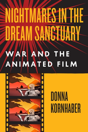 Nightmares in the Dream Sanctuary - War and the Animated Film ebook by Donna Kornhaber