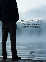 The true story of Johnny McAllister ebook by Michael Sommersby