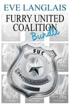 Furry United Coalition Bundle - (3-in-1 Paranormal Bundle) ebook by Eve Langlais