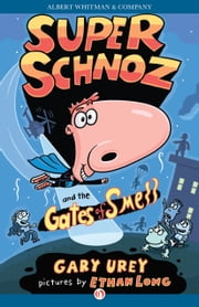 Super Schnoz and the Gates of Smell ebook by Gary Urey,Ethan Long