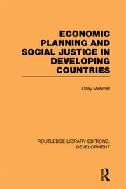 Economic Planning and Social Justice in Developing Countries ebook by Ozay Mehmet
