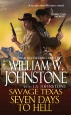 Seven Days to Hell ebook by William W. Johnstone, J.A. Johnstone