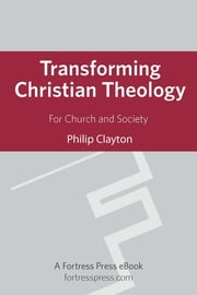 Transforming Christian Theology - For Church And Society ebook by Philip Clayton, Ingraham Professor of Theology, Claremont School of Theology