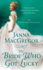 The Bride Who Got Lucky - The Cavensham Heiresses ebook by