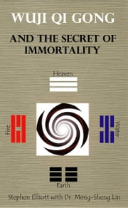 Wuji Qi Gong And The Secret Of Immortality ebook by Elliott, Stephen