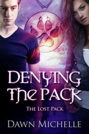 Denying the Pack - The Lost Pack, #4 ebook by Dawn Michelle
