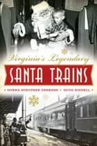 Virginia's Legendary Santa Trains ebook by Donna Strother Deekens, Doug Riddell