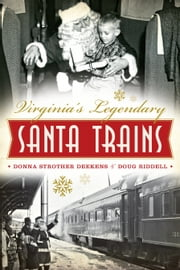 Virginia's Legendary Santa Trains ebook by Donna Strother Deekens,Doug Riddell