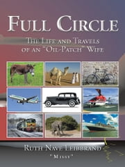 "Full Circle - The Life and Travels of an ""Oil-Patch"" Wife ebook by Ruth Nave Leibbrand"