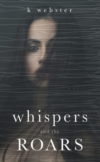 Whispers and the Roars ebook by K. Webster