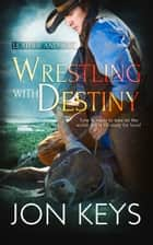 Wrestling with Destiny ebook by Jon Keys
