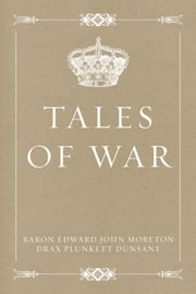 Tales of War ebook by Baron Edward John Moreton Drax Plunkett Dunsany