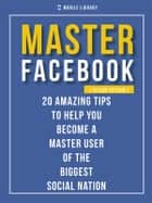 Master Facebook [ Design Edition ] - 20 amazing tips ebook by Mobile Library