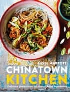 Chinatown Kitchen - Delicious Dishes from Southeast Asian Ingredients ebook by Lizzie Mabbott