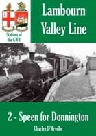Speen for Donnington: Stations of the Great Western Railway GWR ebook by Charles Darvelle
