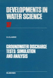 Groundwater Discharge Tests: Simulation and Analysis ebook by Clarke, D.
